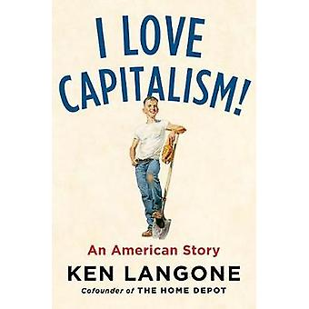 I Love Capitalism! - An American Story by Ken Langone - 9780735216242