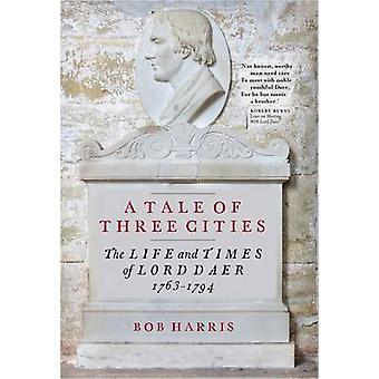 A Tale of Three Cities - The Life and Times of Lord Daer - 1763-1794 b
