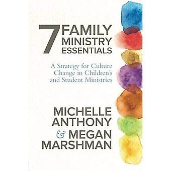 7 Ministère de la famille Essentials: une stratégie de changement de Culture chez les enfants et les ministères de l'étudiant