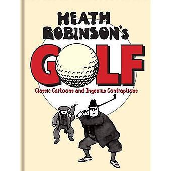 Heath Robinson's Golf: klassiska karikatyrerna och sinnrika Contraptions