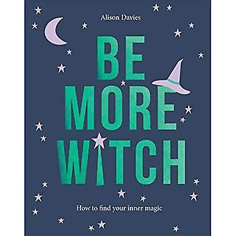 Worden meer heks: Hoe vindt u uw innerlijke magie (meer...)