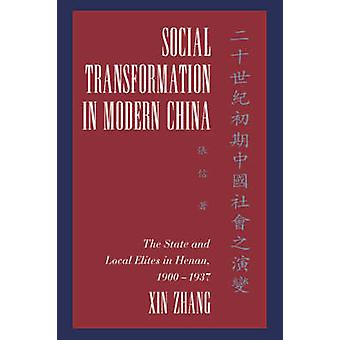Social Transformation in Modern China The State and Local Elites in Henan 1900 1937 by Zhang & Xin