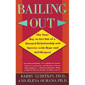 Bailing Out The Sane Way to Get Out of a Doomed Relationship and Survive with Hope and SelfRespect by Lubetkin & Barry