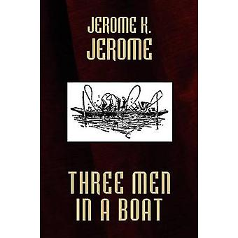 Three Men in a Boat by Jerome & Jerome K.