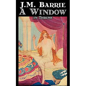 A Window in Thrums by J. M. Barrie Fantasy Fairy Tales Folk Tales Legends  Mythology by Barrie & J. M.