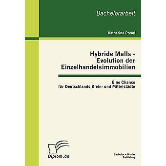 Hybride Malls Evolution Der Einzelhandelsimmobilien Eine Chance Fur Deutschlands Klein Und Mittelst Dte von Preu & Katharina