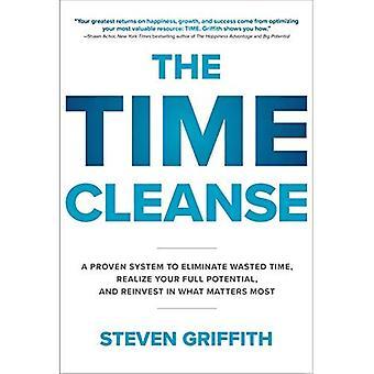 The Time Cleanse: ett bevisat system för att eliminera bortkastad tid, inse din fulla potential, och återinvestera i det viktigaste