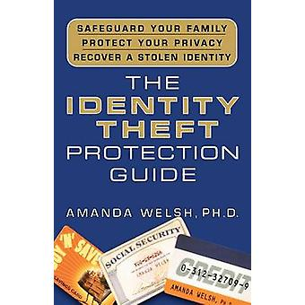 The Identity Theft Protection Guide - *Safeguard Your Family *Protect