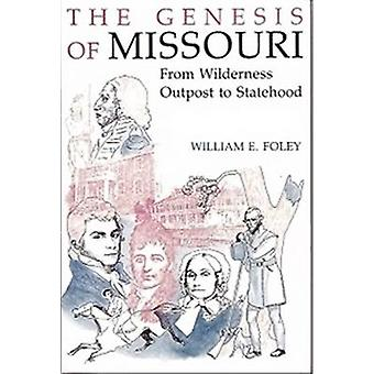 The Genesis of Missouri - From Wilderness Outpost to Statehood by Will