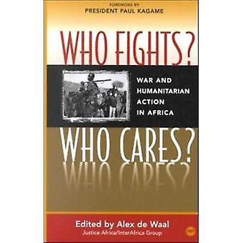 Who Fights? Who Cares? - War and Humanitarian Action in Africa by Alex