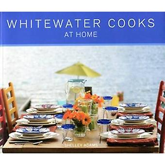Whitewater Cooks at Home by Shelley Adams - 9780981142401 Book