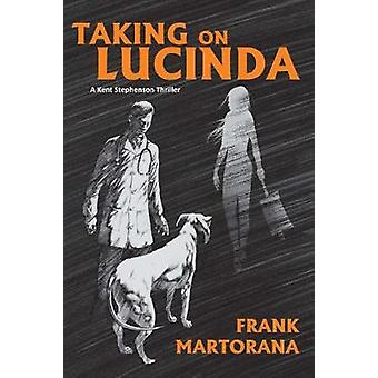 Taking On Lucinda - A Kent Stephenson Thriller by Taking On Lucinda - A