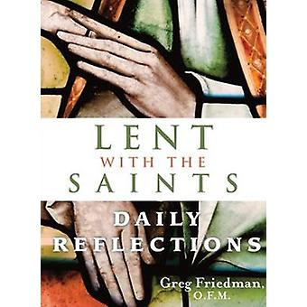 Lent with the Saints - Daily Reflections by Greg Friedman - 9781616361