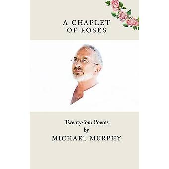 A Chaplet of Roses - Twenty-Four Poems by Michael Murphy - 97819110130