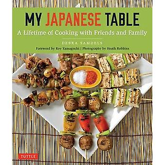 My Japanese Table - A Lifetime of Cooking with Family and Friends by D