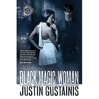 Black Magic Woman by Justin Gustainis - 9781844165940 Book