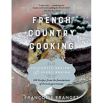 French Country Cooking - Authentic Recipes from Every Region by Franco