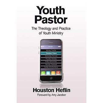 Youth Pastor The Theology and Practice of Youth Ministry by Heflin & Houston