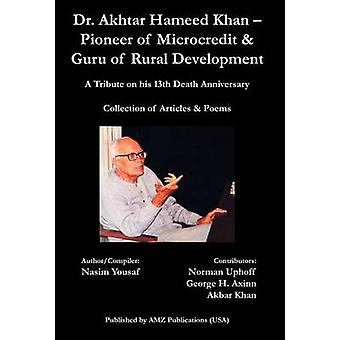 Dr. Akhtar Hameed Khan  Pioneer of Microcredit  Guru of Rural Development by Yousaf & Nasim