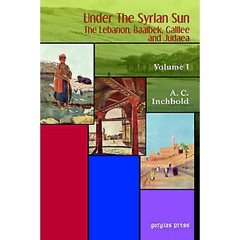 Under the Syrian Sun Volume One by Inchbold & A. C.