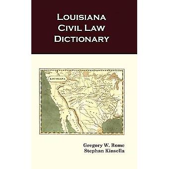 Louisiana Civil Law Dictionary by Rome & Gregory W.