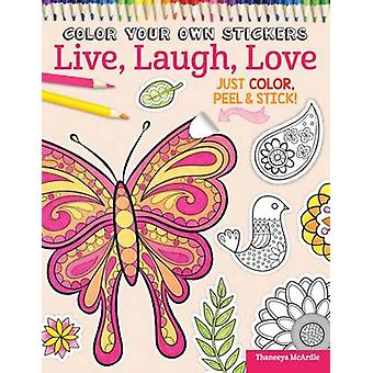 Color Your Own Stickers Live Laugh Love by Peg Couch & Thaneeya Mcardle