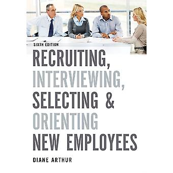 Recruiting Interviewing Selecting and Orienting New Emplo by Diane Arthur