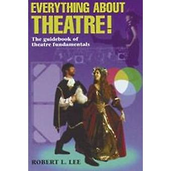 Everything About Theatre by Robert L Lee