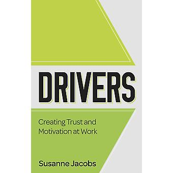 DRIVERS Creating Trust and Motivation at Work by Jacobs & Susanne