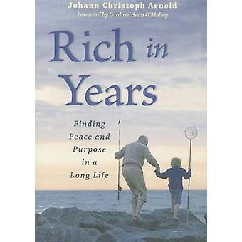 Rich in Years - Finding Peace and Purpose in a Long Life by Johann Chr