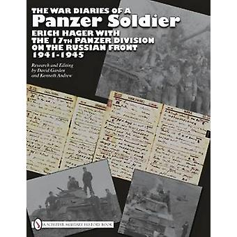 The War Diaries of a Panzer Soldier - Erich Hager with the 17th Panzer