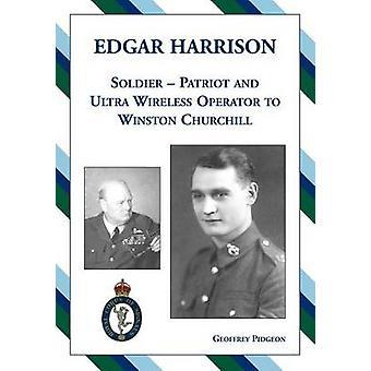 Edgar Harrison  Soldier Patriot and ULTRA Wireless Operator to Winston Churchill by Pidgeon & Geoffrey