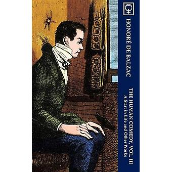 The Human Comedy Vol. III A Start in Life and Other Works Noumena Classics by Balzac & Honor de