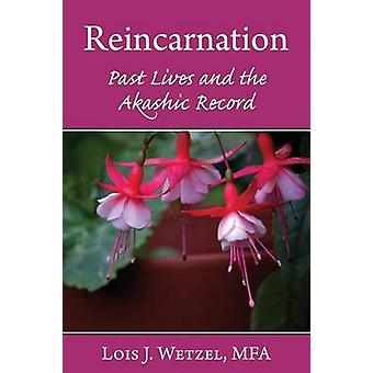 Reincarnation Past Lives and the Akashic Records by Wetzel & Lois J
