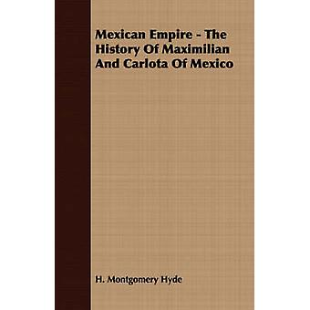 Mexican Empire  The History of Maximilian and Carlota of Mexico by Hyde & H. Montgomery