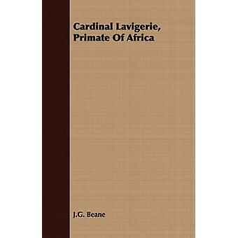 Cardinal Lavigerie Primate Of Africa by Beane & J.G.