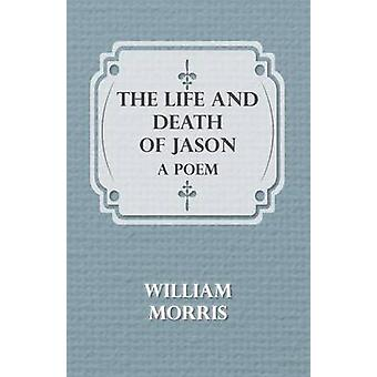 The Life and Death of Jason A Poem by Morris & William