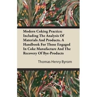 Modern Coking Practice Including the Analysis of Materials and Products. a Handbook for Those Engaged in Coke Manufacture and the Recovery of ByePro by Byrom & Thomas Henry