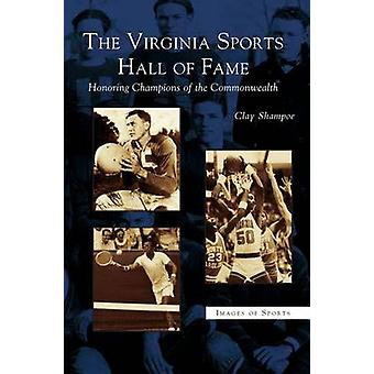 Virginia Sports Hall of Fame Honoring Champions of the Commonwealth by Shampoe & Clay