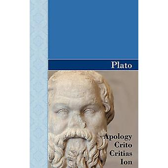 Apology Crito Critias and ION Dialogues of Plato by Plato