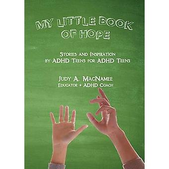 My Little Book of Hope Stories and Inspiration by ADHD Teens for ADHD Teens by MacNamee & Judy