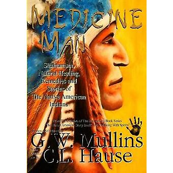 Medicine Man  Shamanism Natural Healing Remedies And Stories Of The Native American Indians by Mullins & G.W.