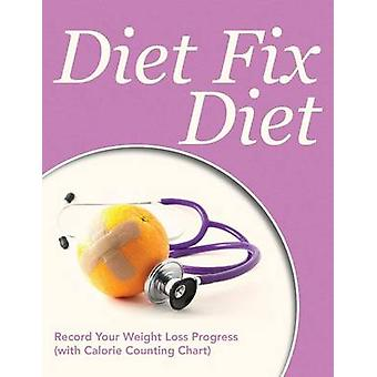 Diet Fix Diet Record Your Weight Loss Progress with Calorie Counting Chart by Publishing LLC & Speedy