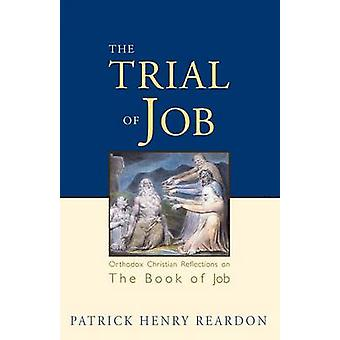 Trial of Job Orthodox Christian Reflections on the Book of Job by Reardon & Patrick Henry