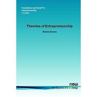 Theories of Entrepreneurship by Alvarez & Sharon