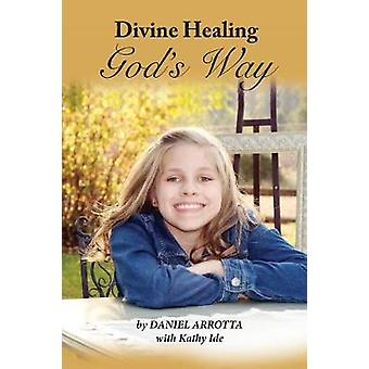 Divine Healing Gods Way Paper by Arrotta & Daniel