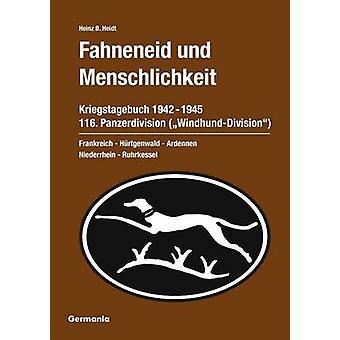 Fahneneid und Menschlichkeit  Kriegstagebuch 116. Panzerdivision WindhundDivision 19421945 by Heidt & Heinz B.