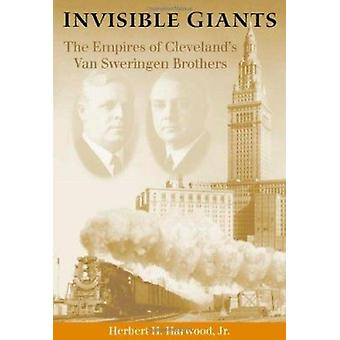 Invisible Giants - The Empires of Cleveland's van Sweringen Brothers b
