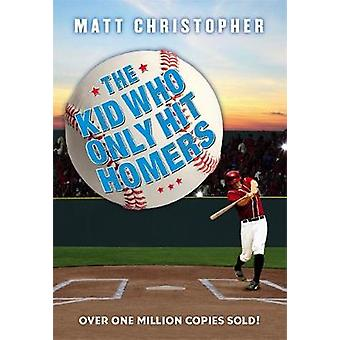 The Kid Who Only Hit Homers by Matt Christopher - 9780316460941 Book