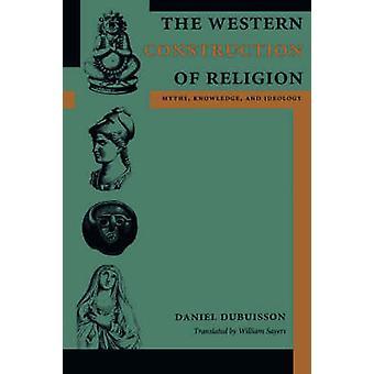 Die westliche Konstruktion der Religion - Mythen - Wissen - und Ideologie